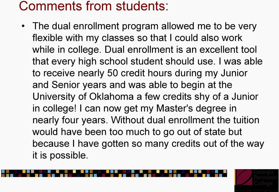 I was able to receive nearly 50 credit hours during my Junior and Senior years and was able to begin at the University of Oklahoma a few credits shy
