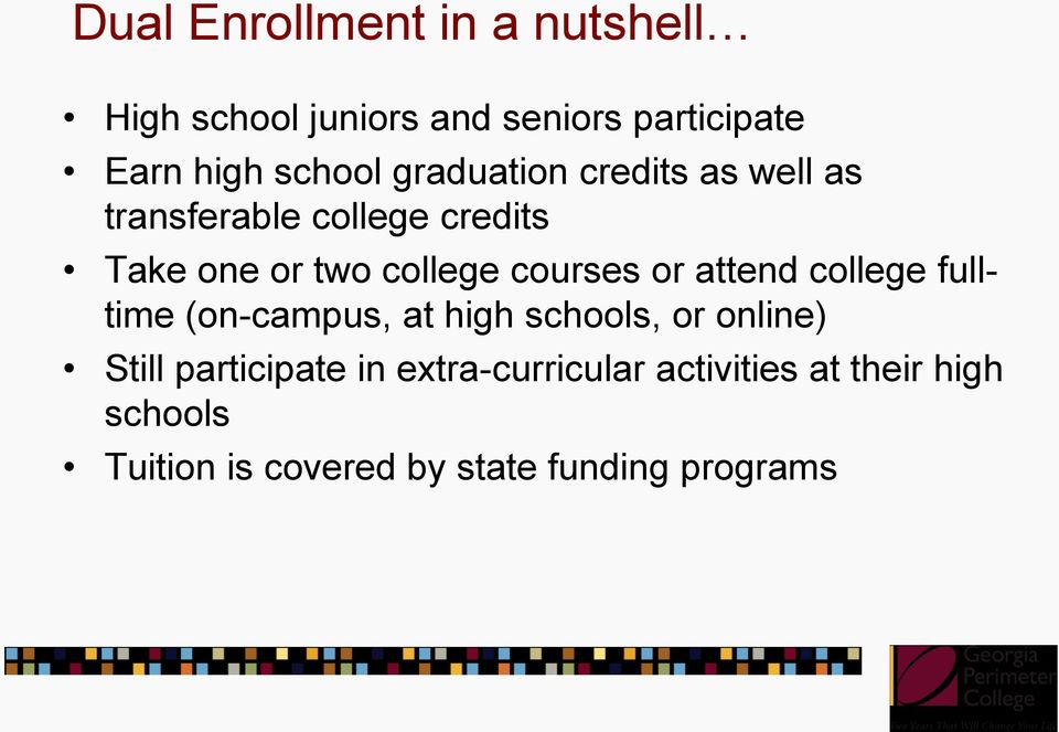 or attend college fulltime (on-campus, at high schools, or online) Still participate in
