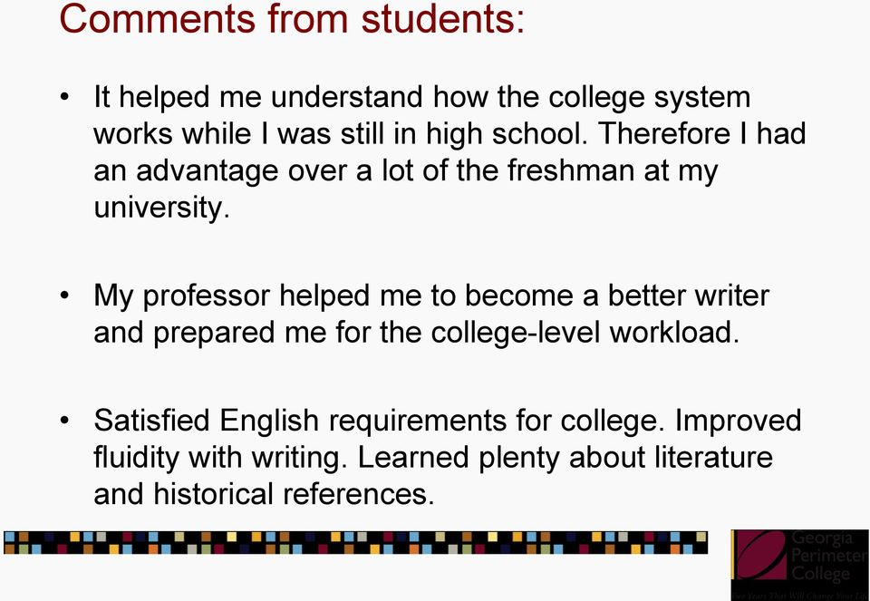 My professor helped me to become a better writer and prepared me for the college-level workload.