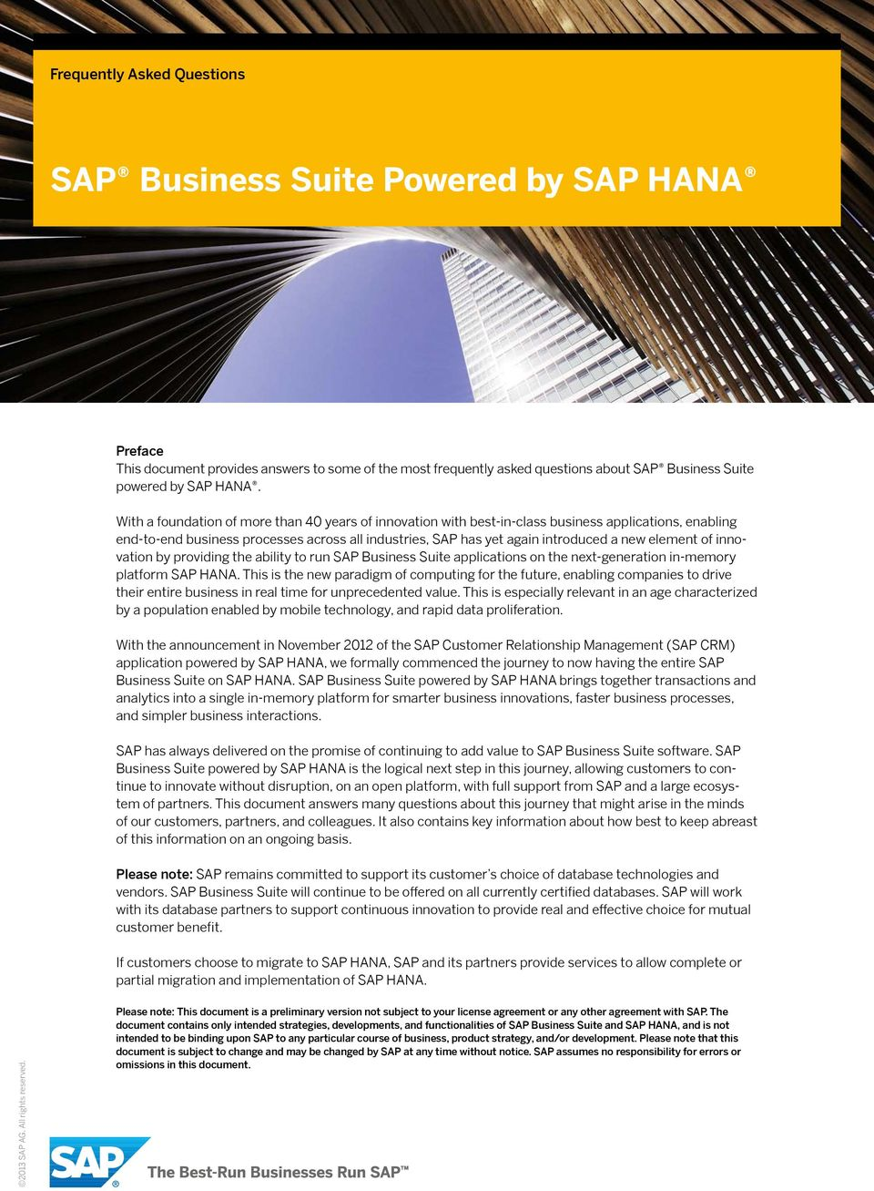 element of innovation by providing the ability to run SAP Business Suite applications on the next-generation in-memory platform SAP HANA.