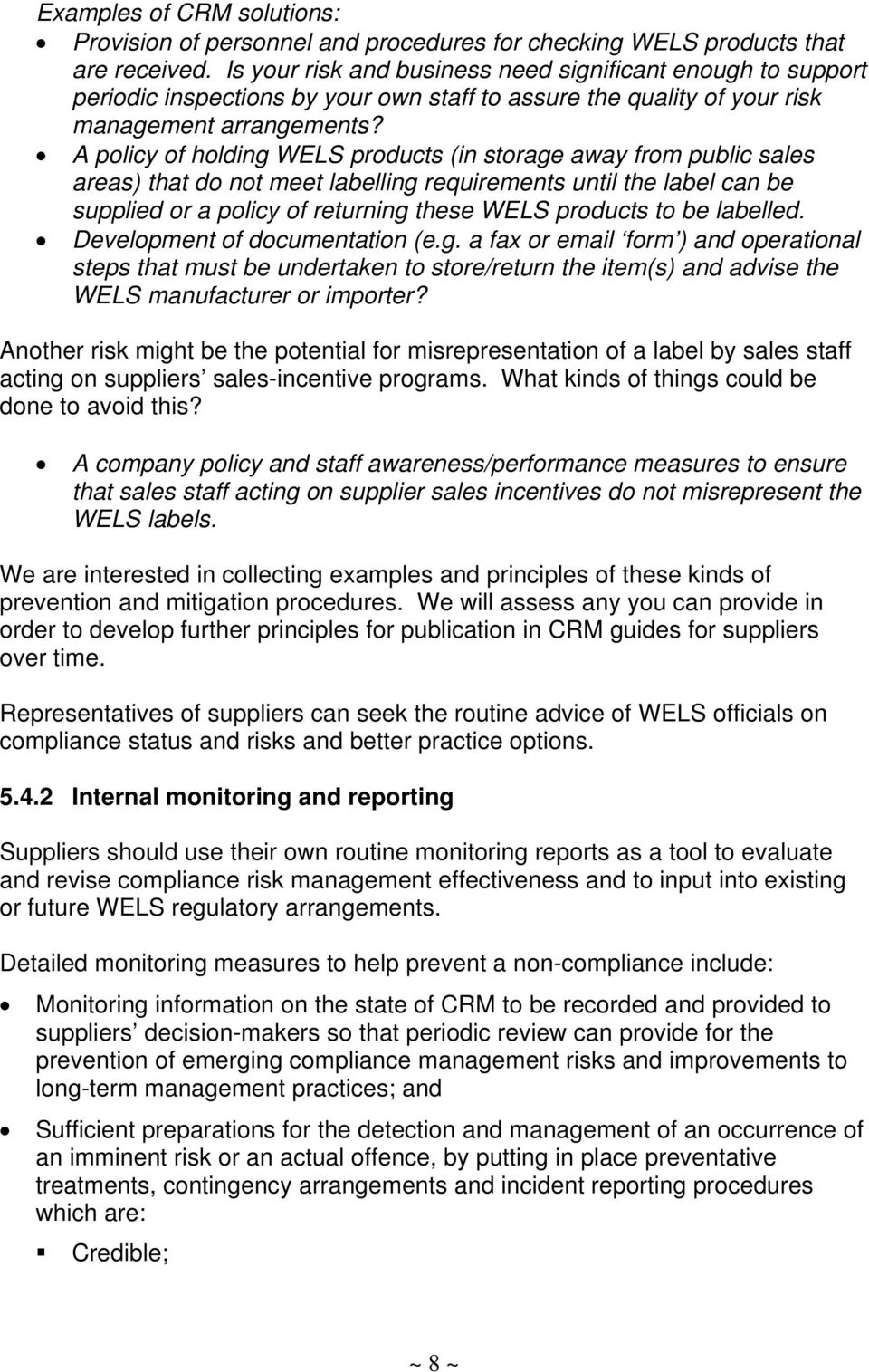 A policy of holding WELS products (in storage away from public sales areas) that do not meet labelling requirements until the label can be supplied or a policy of returning these WELS products to be