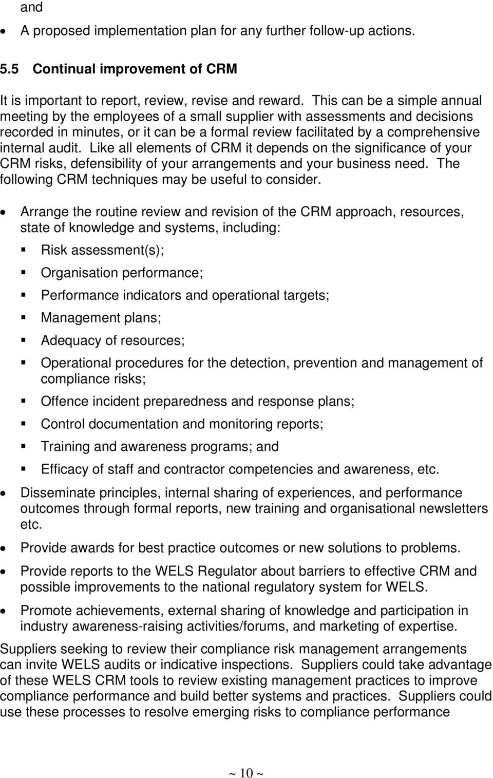 Like all elements of CRM it depends on the significance of your CRM risks, defensibility of your arrangements and your business need. The following CRM techniques may be useful to consider.
