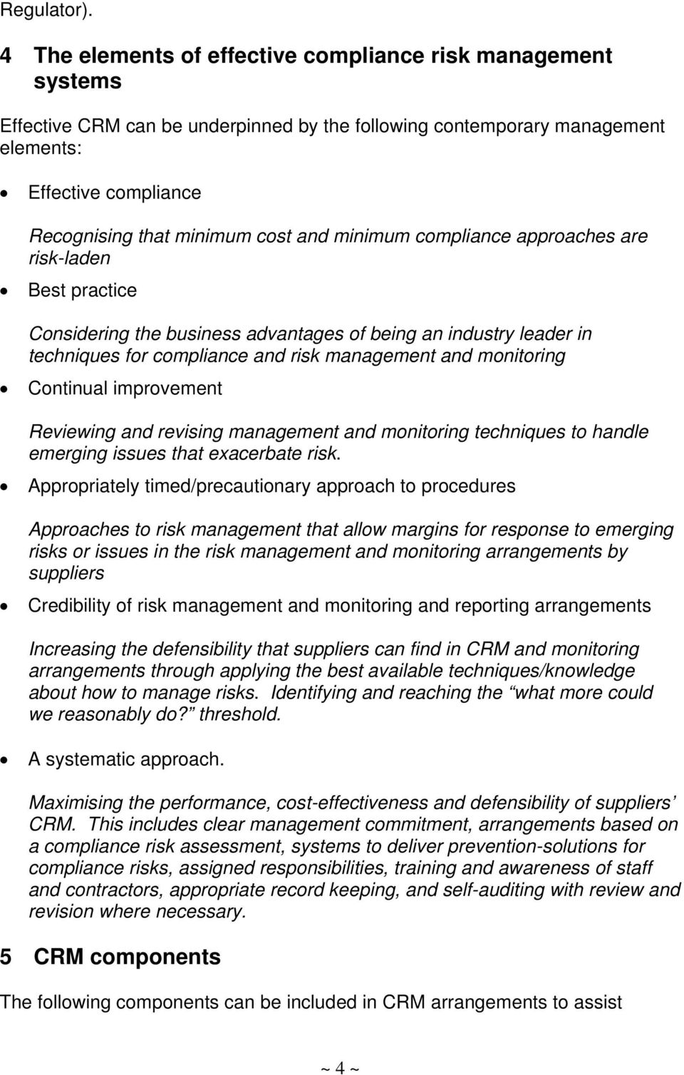 and minimum compliance approaches are risk-laden Best practice Considering the business advantages of being an industry leader in techniques for compliance and risk management and monitoring