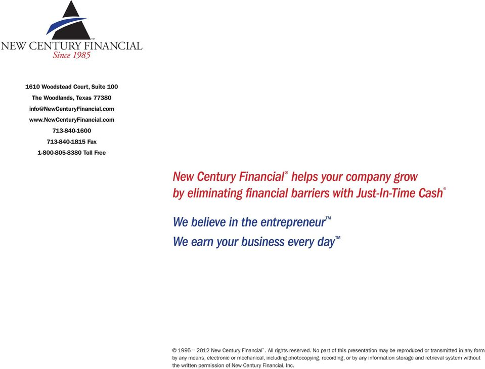 com 713-840-1600 713-840-1815 Fax 1-800-805-8380 Toll Free New Century Financial helps your company grow by eliminating financial barriers with Just-In-Time Cash