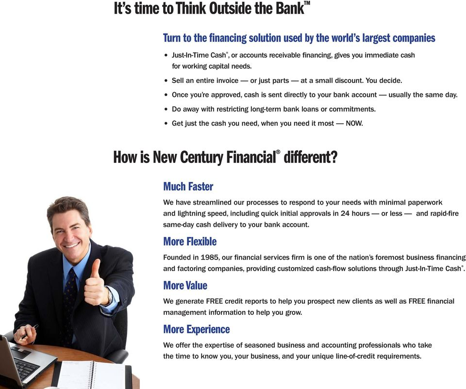 Do away with restricting long-term bank loans or commitments. Get just the cash you need, when you need it most NOW. How is New Century Financial different?