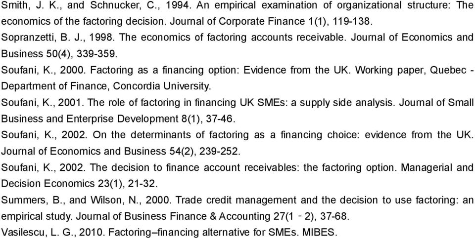 Working paper, Quebec - Department of Finance, Concordia University. Soufani, K., 2001. The role of factoring in financing UK SMEs: a supply side analysis.