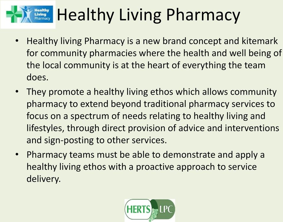 They promote a healthy living ethos which allows community pharmacy to extend beyond traditional pharmacy services to focus on a spectrum of needs