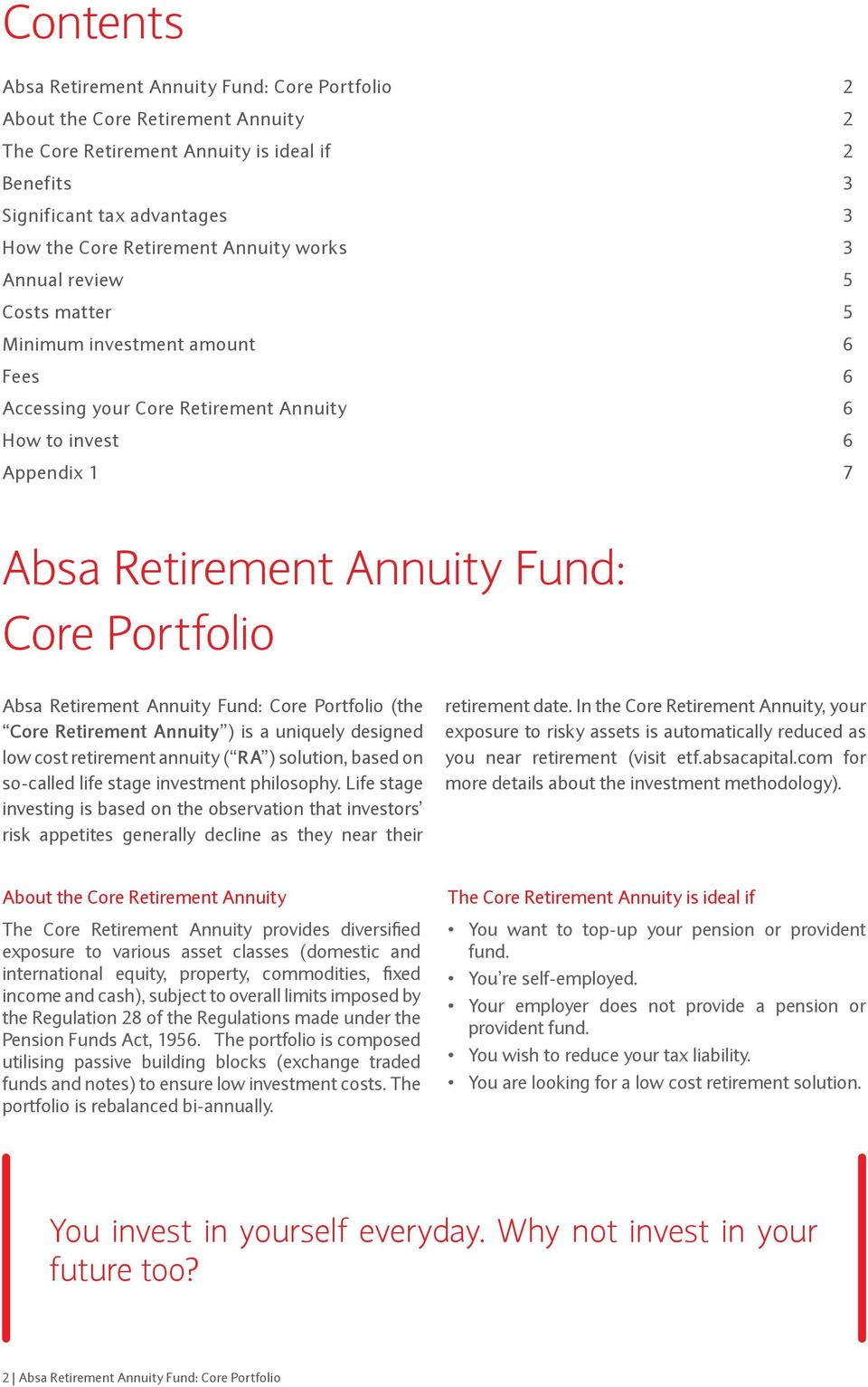Absa Retirement Annuity Fund: Core Portfolio (the Core Retirement Annuity ) is a uniquely designed low cost retirement annuity ( RA ) solution, based on so-called life stage investment philosophy.