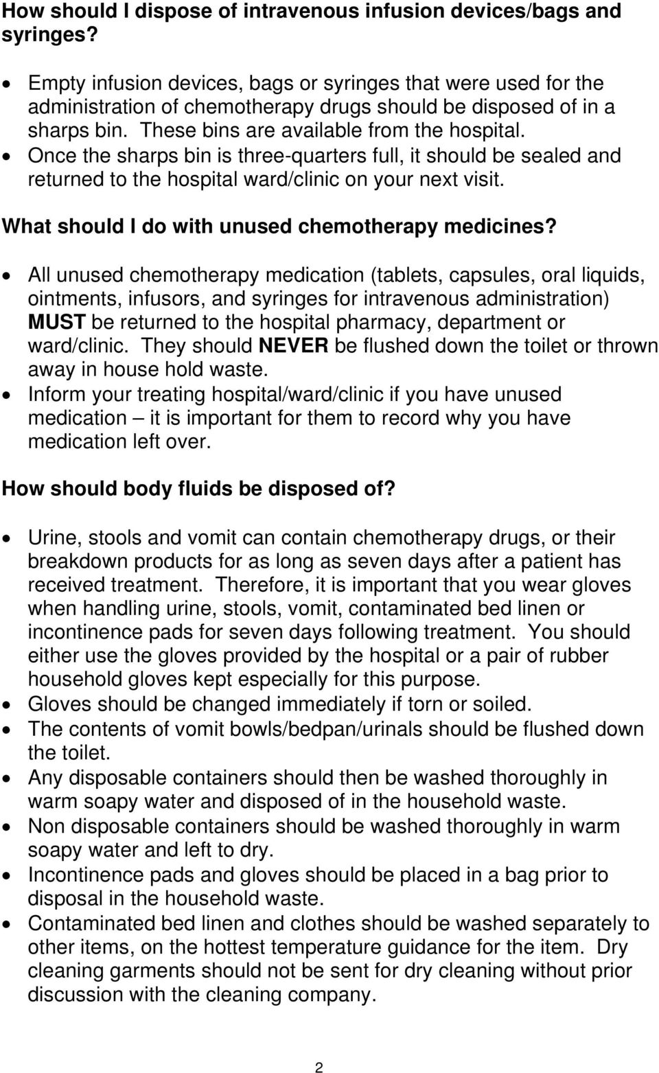 Once the sharps bin is three-quarters full, it should be sealed and returned to the hospital ward/clinic on your next visit. What should I do with unused chemotherapy medicines?