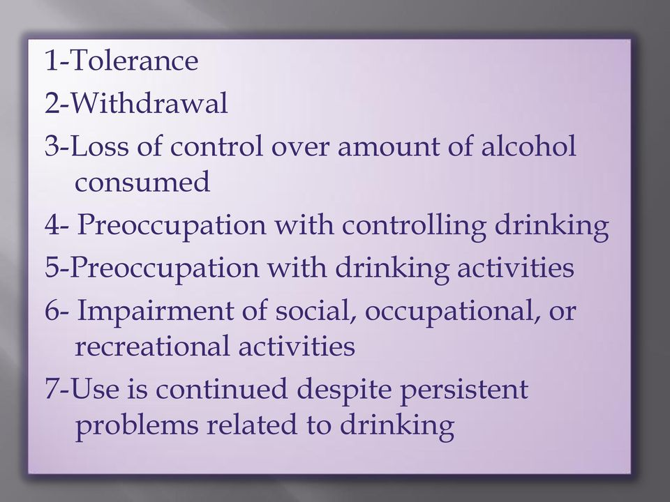 drinking activities 6- Impairment of social, occupational, or