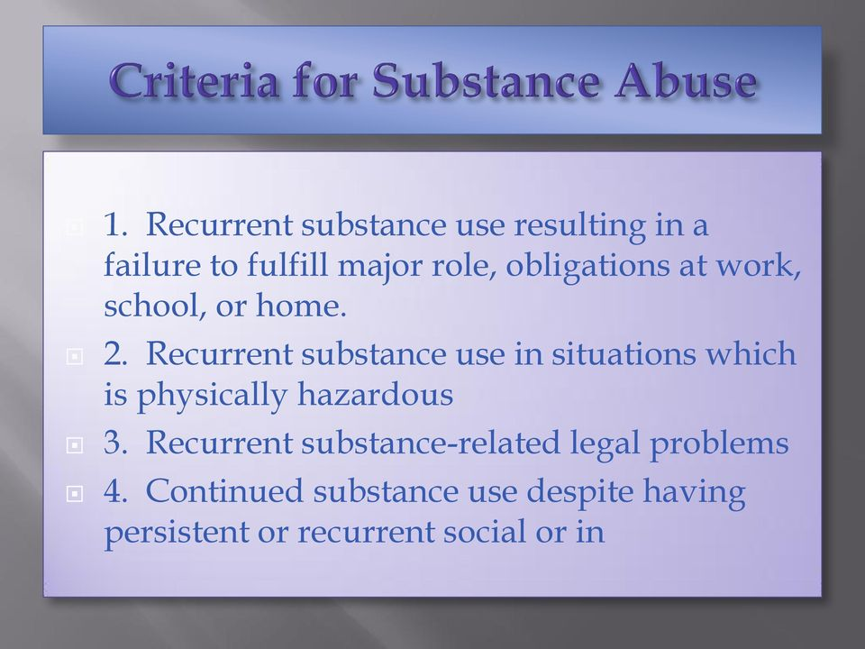 Recurrent substance use in situations which is physically hazardous 3.