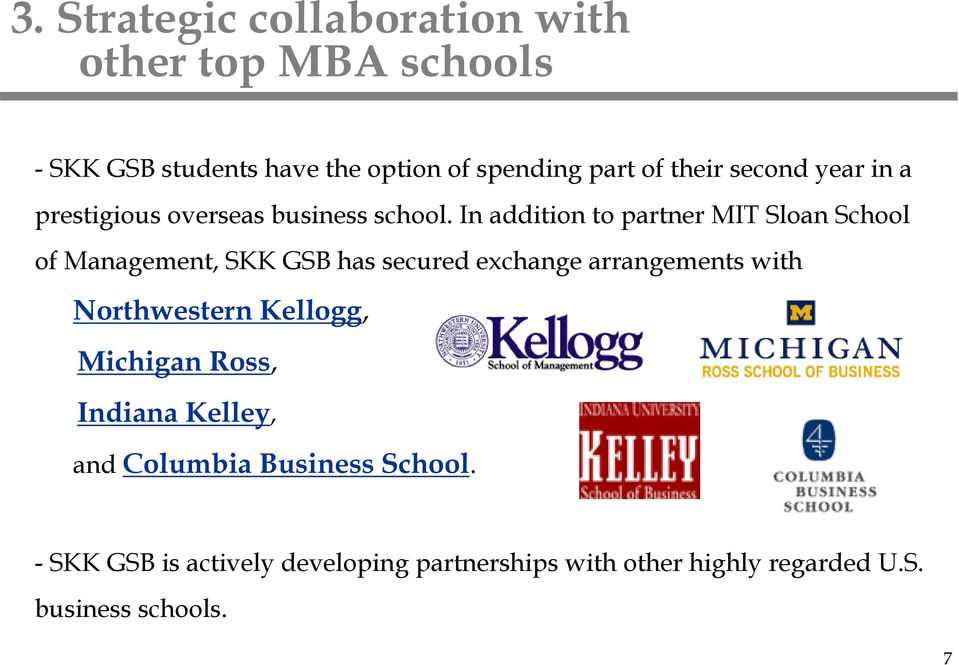 In addition to partner MIT Sloan School of Management, SKK GSB has secured exchange arrangements with