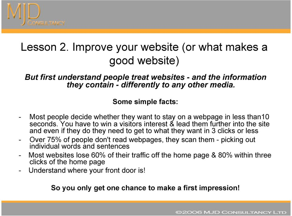 You have to win a visitors interest & lead them further into the site and even if they do they need to get to what they want in 3 clicks or less - Over 75% of people don't read