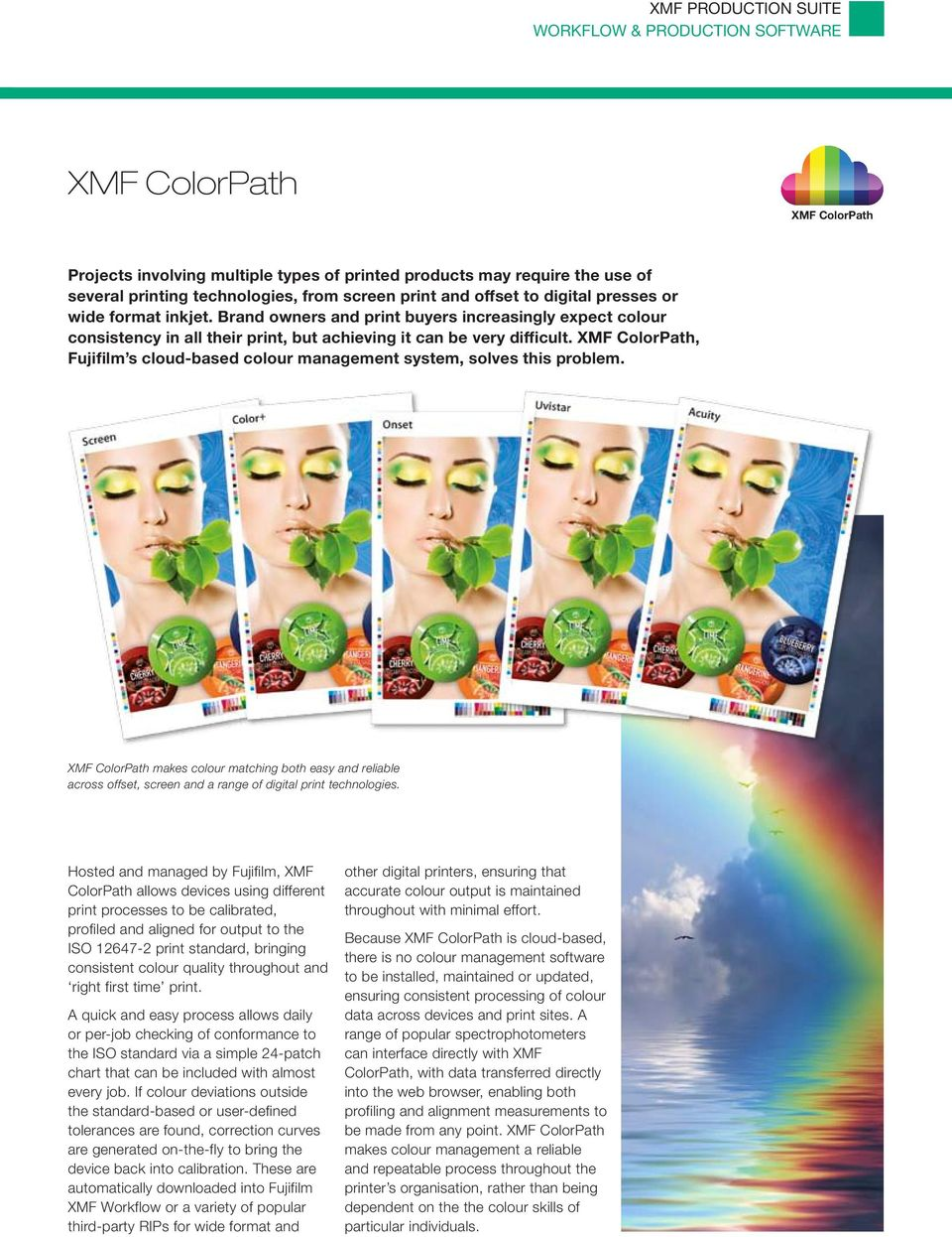ColorPath, Fujifilm s cloud-based colour management system, solves this problem. ColorPath makes colour matching both easy and reliable across offset, screen and a range of digital print technologies.