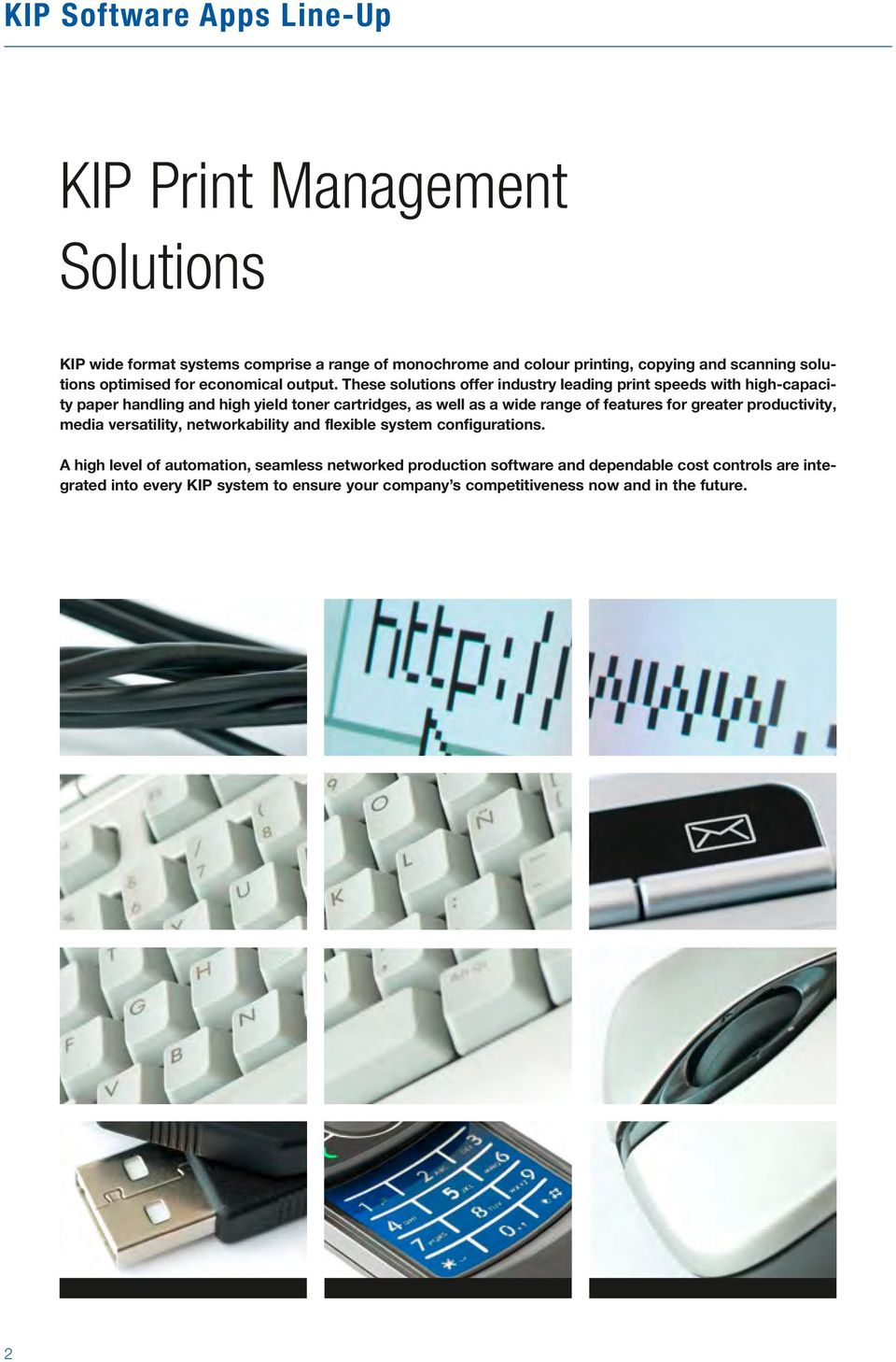 These solutions offer industry leading print speeds with high-capacity paper handling and high yield toner cartridges, as well as a wide range of features for
