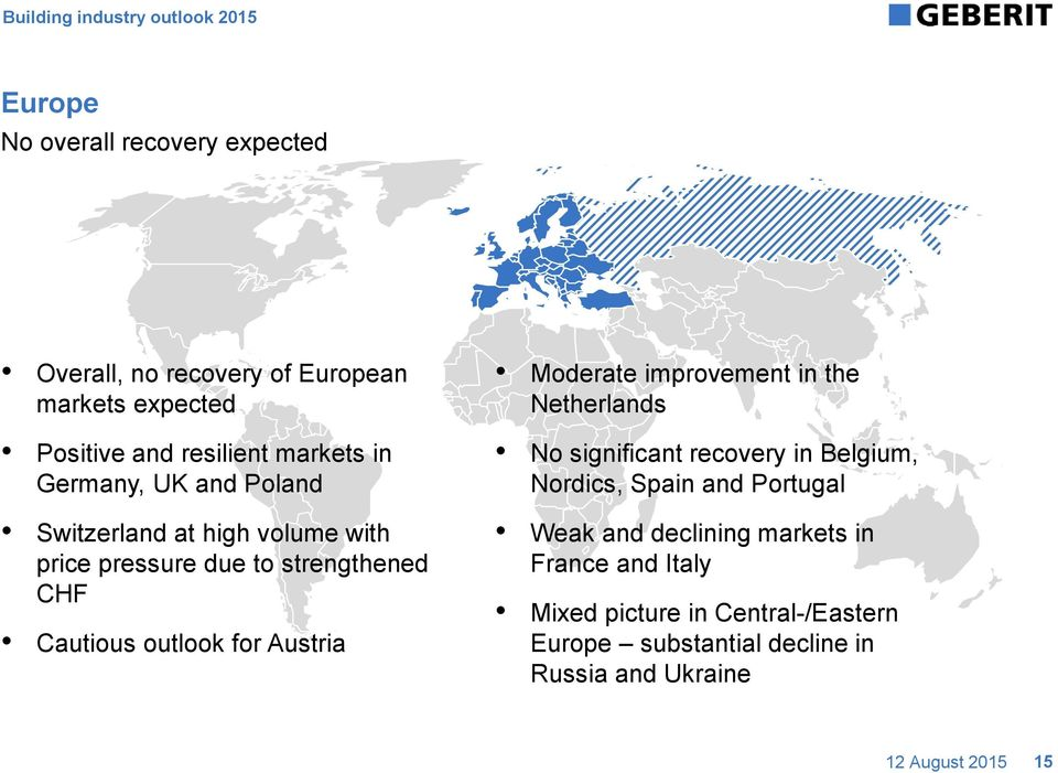 outlook for Austria Moderate improvement in the Netherlands No significant recovery in Belgium, Nordics, Spain and Portugal