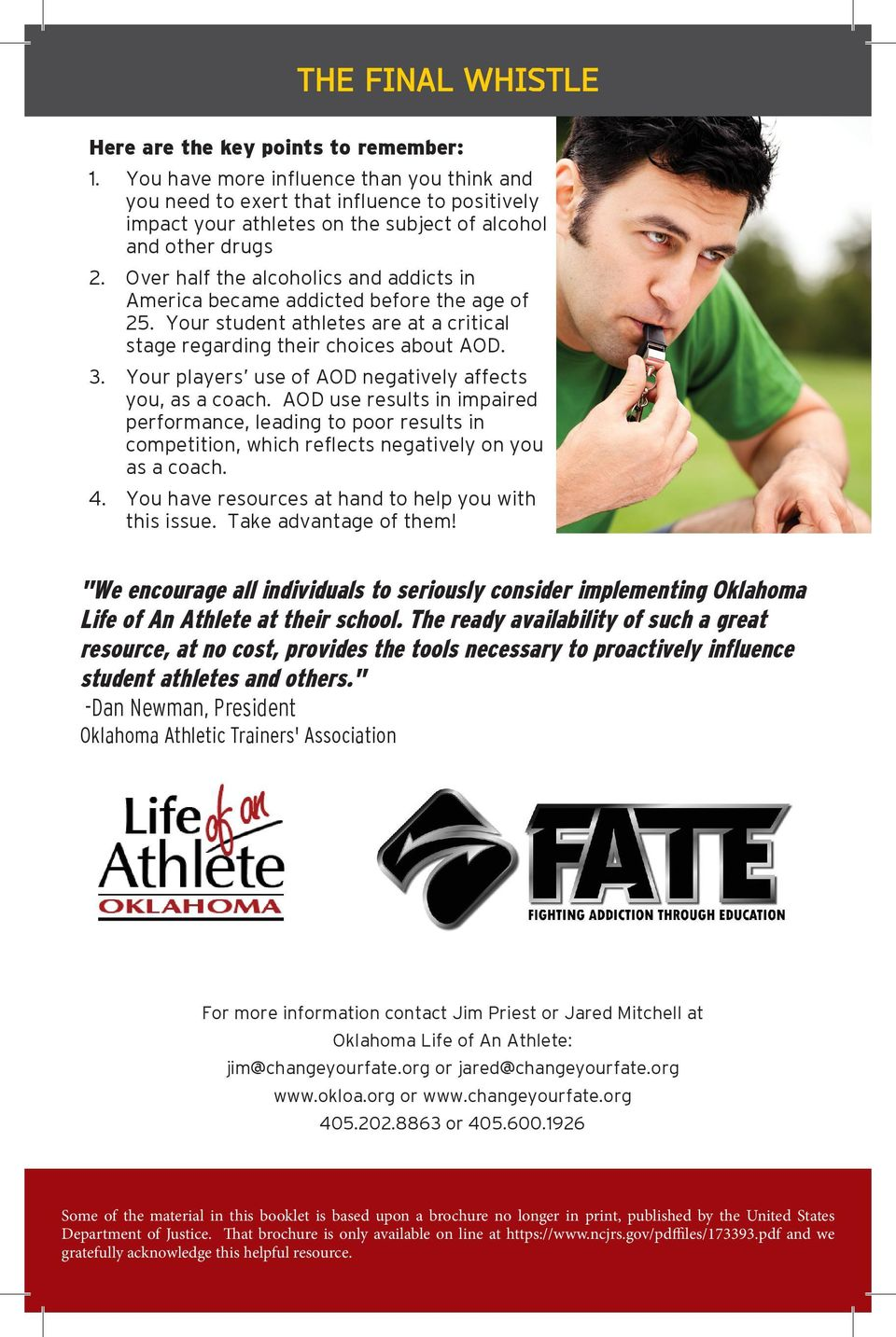 Over half the alcoholics and addicts in America became addicted before the age of 25. Your student athletes are at a critical stage regarding their choices about AOD. 3.
