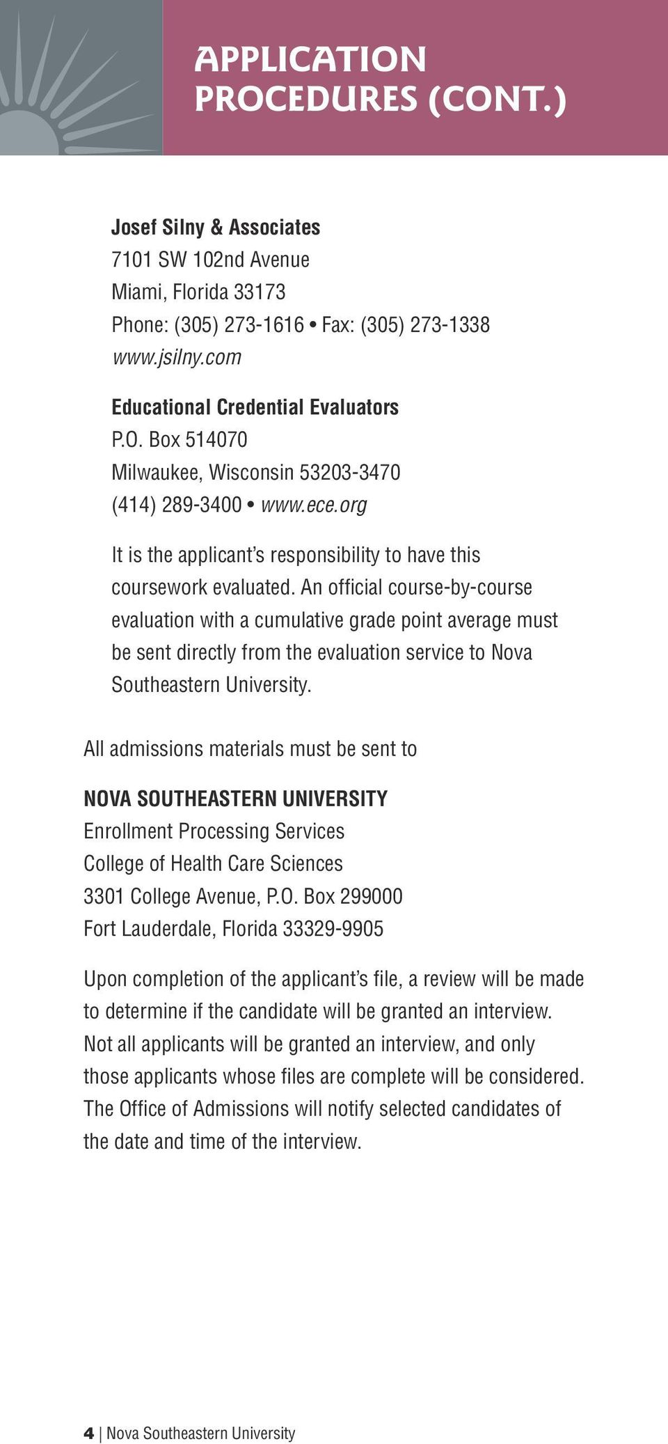 An official course-by-course evaluation with a cumulative grade point average must be sent directly from the evaluation service to Nova Southeastern University.