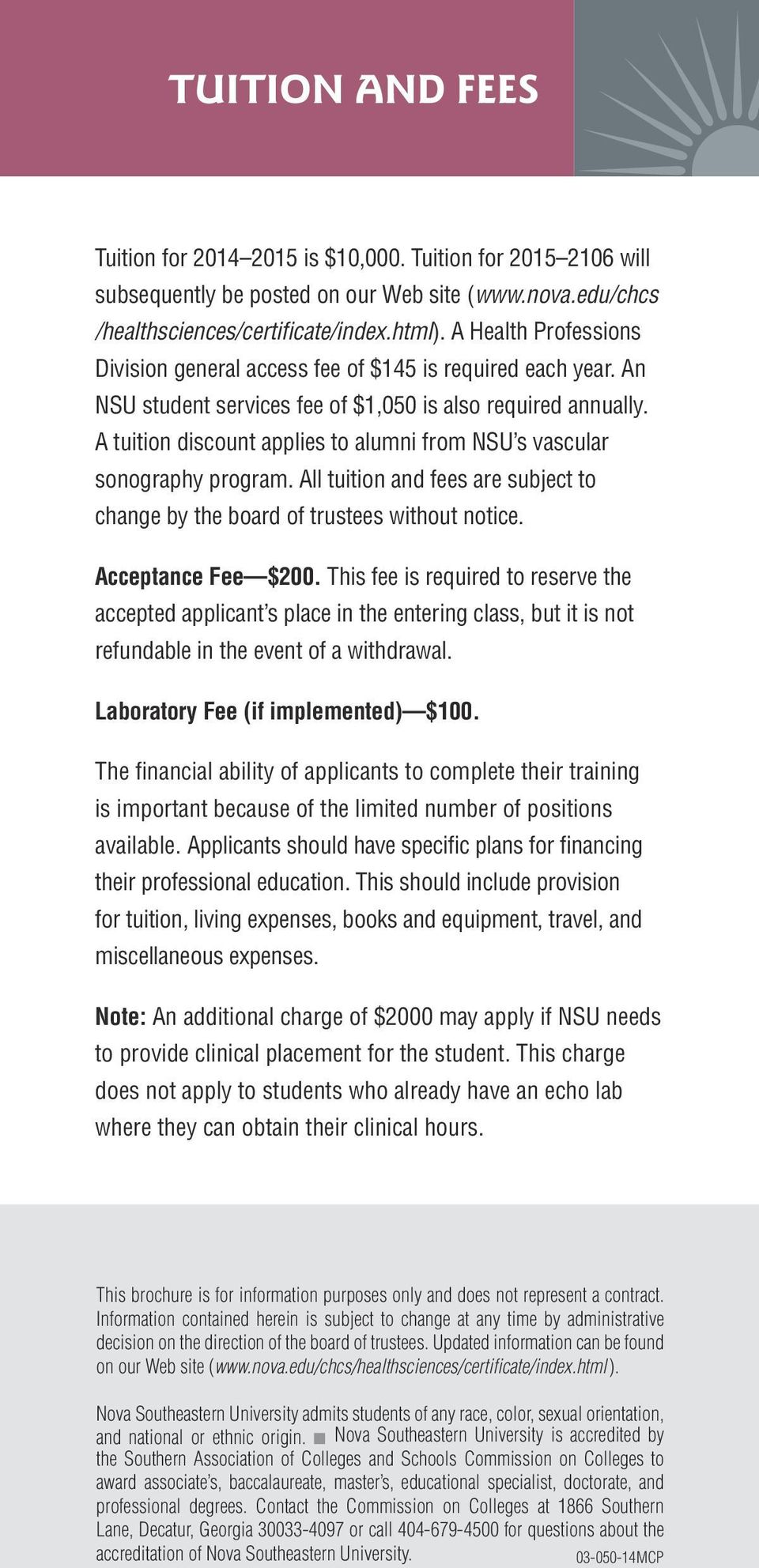 A tuition discount applies to alumni from NSU s vascular sonography program. All tuition and fees are subject to change by the board of trustees without notice. Acceptance Fee $200.