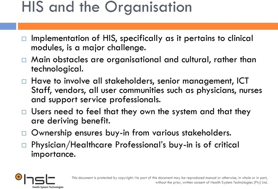Have to involve all stakeholders, senior management, ICT Staff, vendors, all user communities such as physicians, nurses and support
