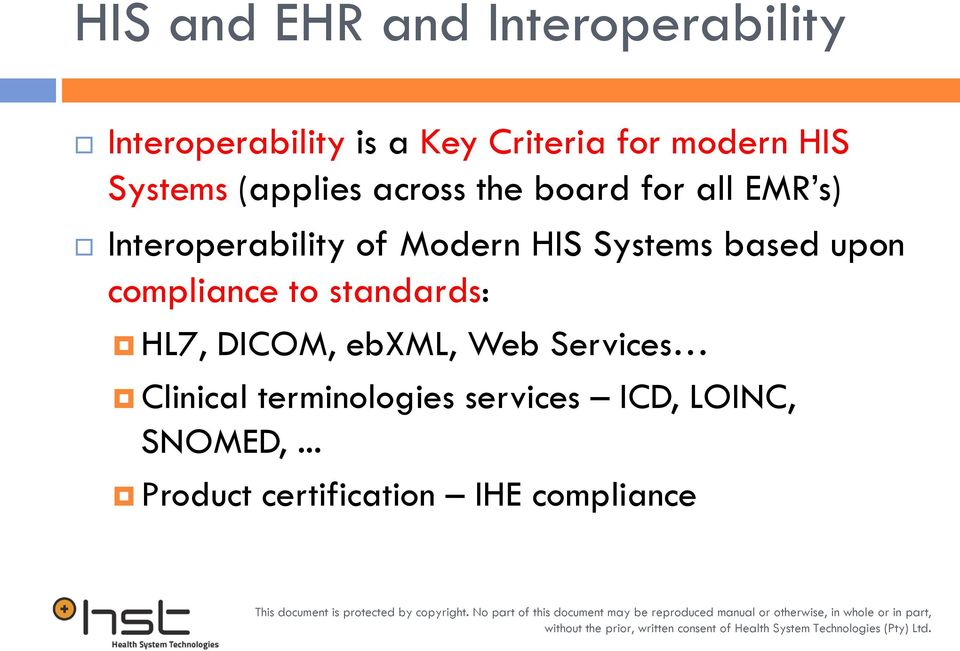 Systems based upon compliance to standards: HL7, DICOM, ebxml, Web Services