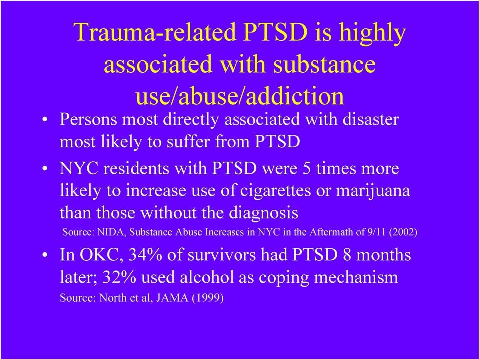 or marijuana than those without the diagnosis Source: NIDA, Substance Abuse Increases in NYC in the Aftermath of 9/11