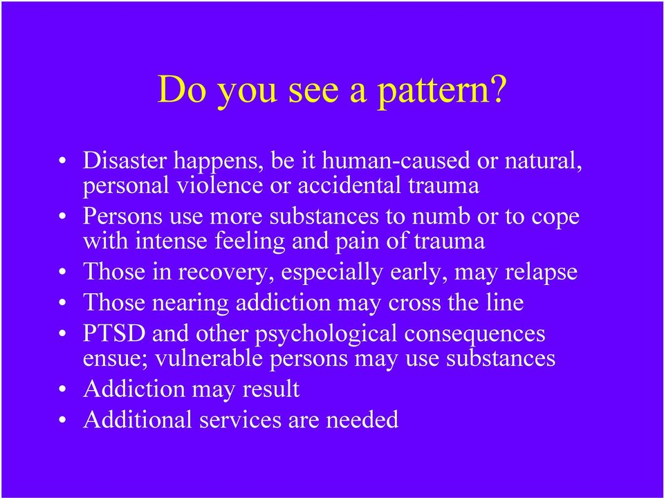 substances to numb or to cope with intense feeling and pain of trauma Those in recovery, especially early,