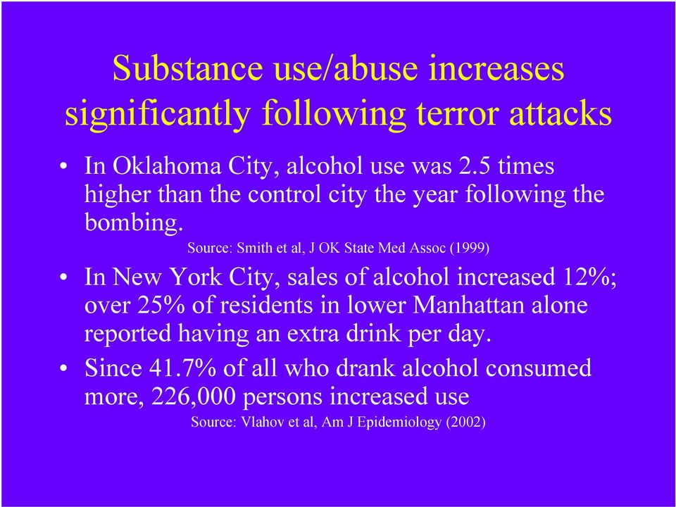 Source: Smith et al, J OK State Med Assoc (1999) In New York City, sales of alcohol increased 12%; over 25% of residents