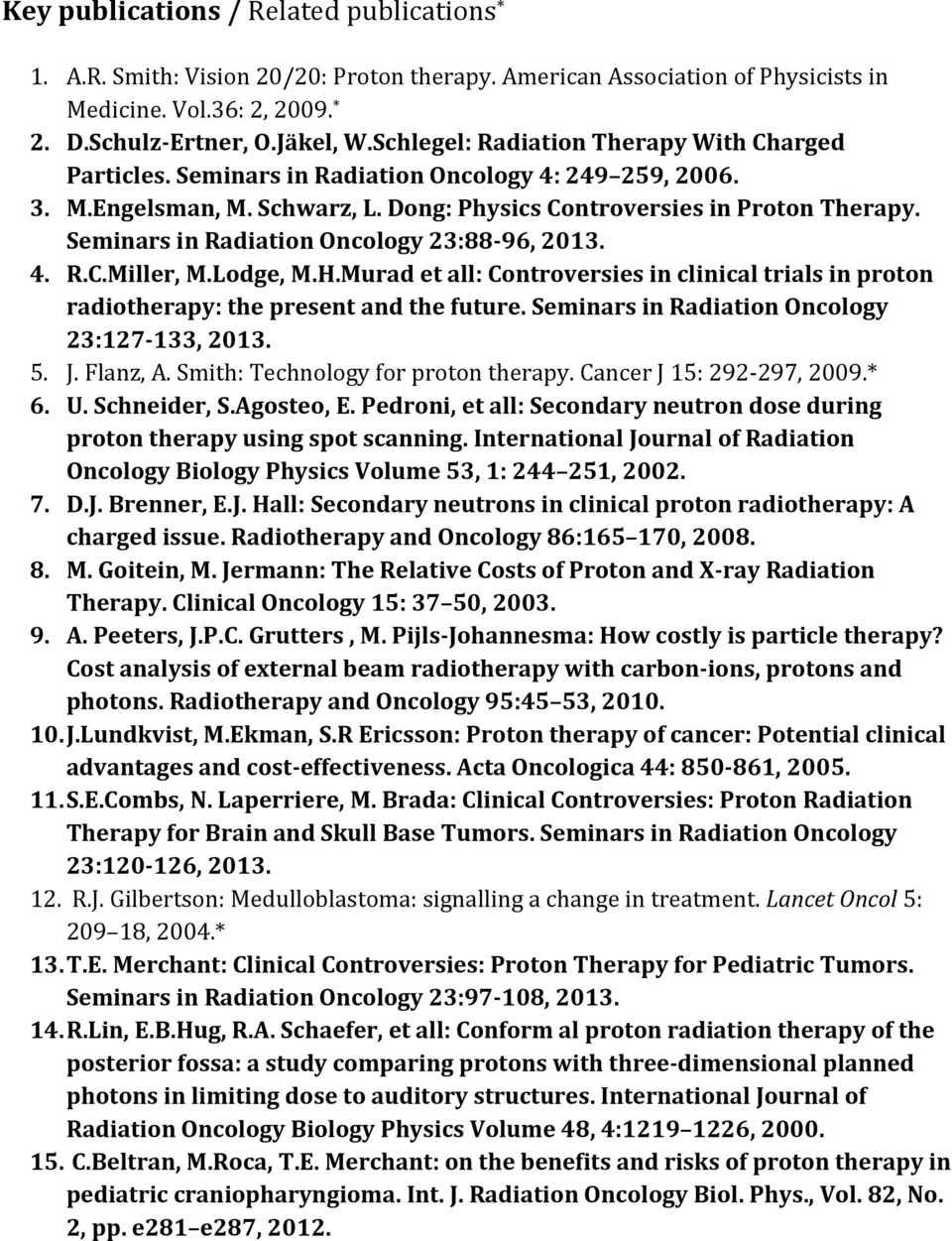 Seminars in Radiation Oncology 23:88-96, 2013. 4. R.C.Miller, M.Lodge, M.H.Murad et all: Controversies in clinical trials in proton radiotherapy: the present and the future.