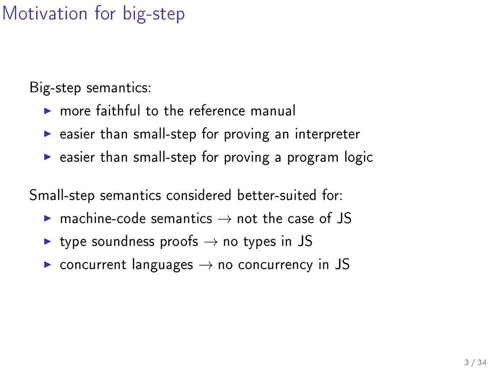logic Small-step semantics considered better-suited for: machine-code semantics not the