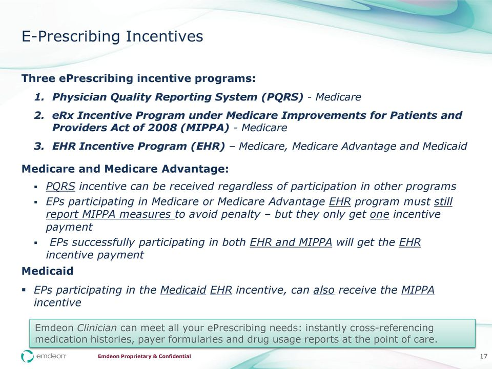 EHR Incentive Program (EHR) Medicare, Medicare Advantage and Medicaid Medicare and Medicare Advantage: PQRS incentive can be received regardless of participation in other programs EPs participating