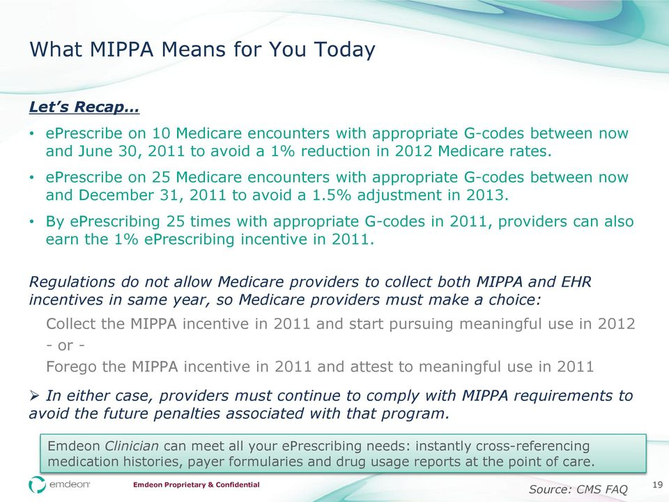 By eprescribing 25 times with appropriate G-codes in 2011, providers can also earn the 1% eprescribing incentive in 2011.