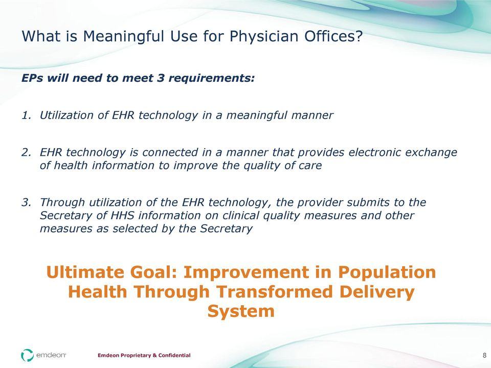 EHR technology is connected in a manner that provides electronic exchange of health information to improve the quality of care 3.