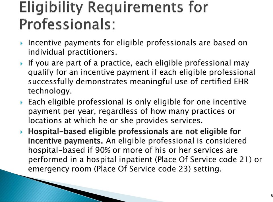 technology. Each eligible professional is only eligible for one incentive payment per year, regardless of how many practices or locations at which he or she provides services.