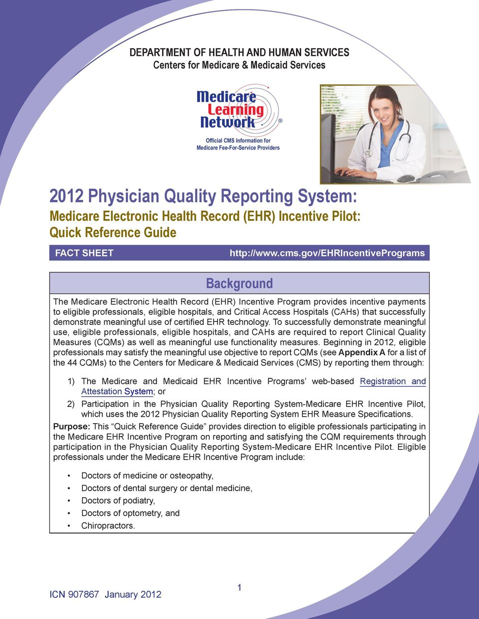gov/ehrincentiveprograms Background The Medicare Electronic Health Record (EHR) Incentive Program provides incentive payments to eligible professionals, eligible hospitals, and Critical Access