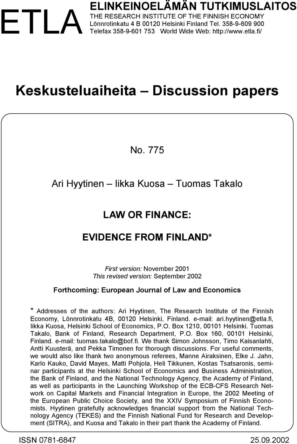 775 Ari Hyytinen Iikka Kuosa Tuomas Takalo LAW OR FINANCE: EVIDENCE FROM FINLAND* First version: November 2001 This revised version: September 2002 Forthcoming: European Journal of Law and Economics