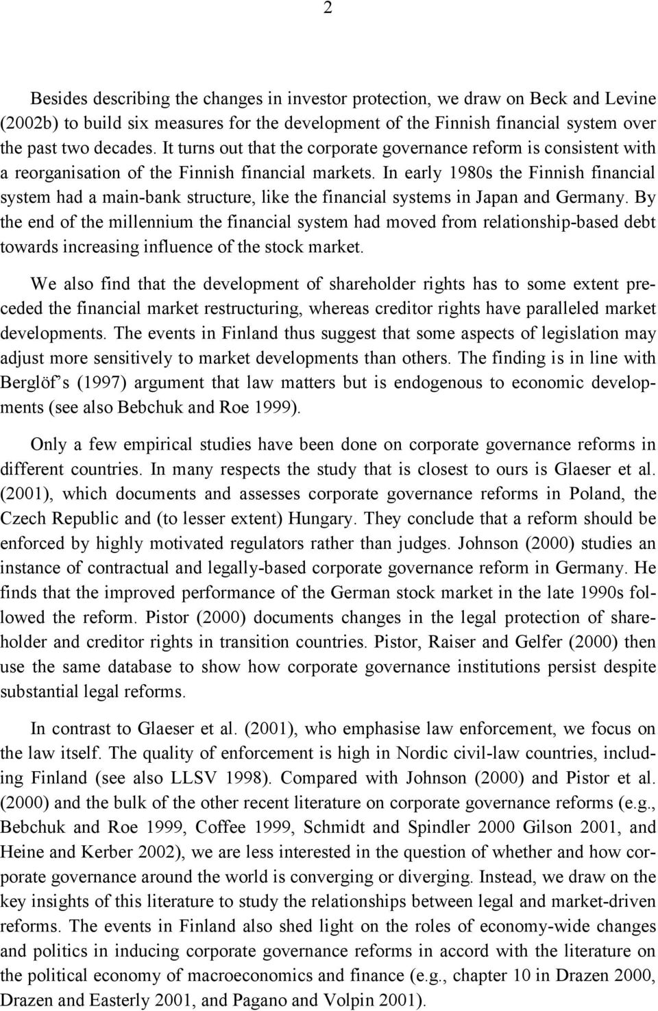 In early 1980s the Finnish financial system had a main-bank structure, like the financial systems in Japan and Germany.