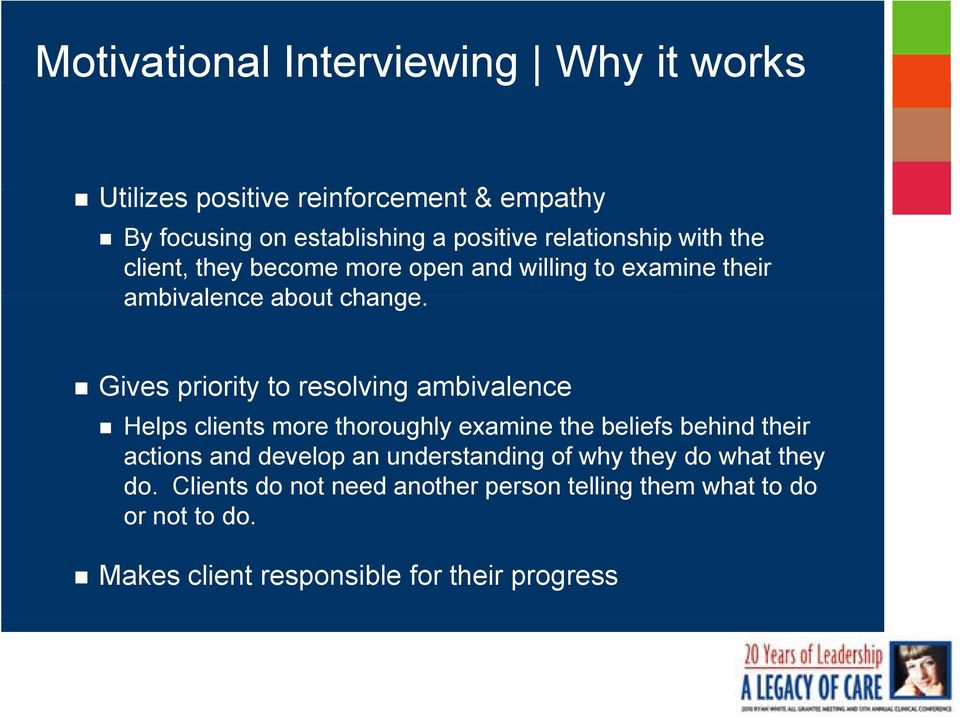 Gives priority to resolving ambivalence Helps clients more thoroughly examine the beliefs behind their actions and develop an
