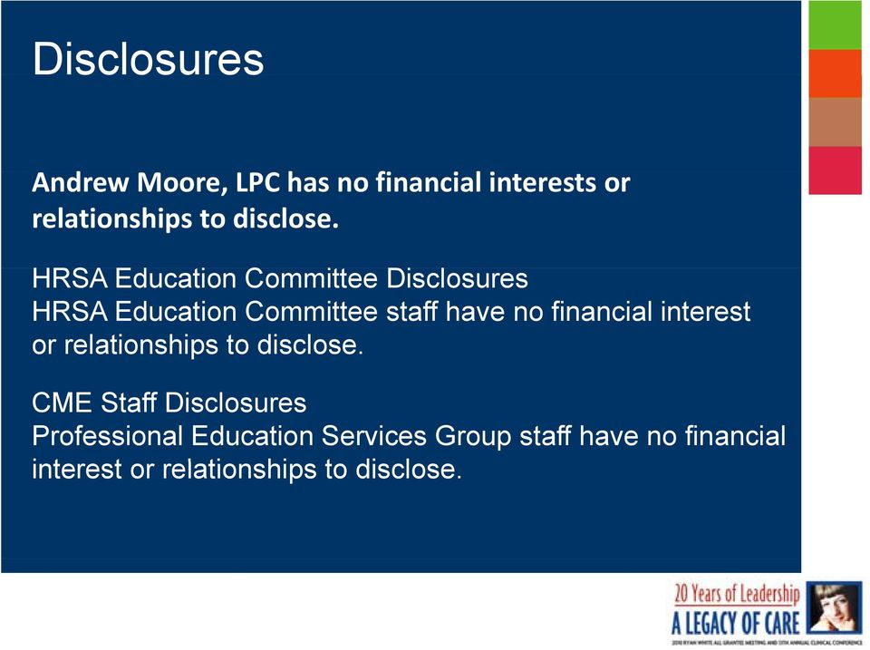 HRSA Education Committee Disclosures HRSA Education Committee staff have no