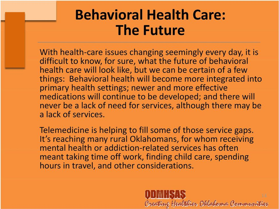 and there will never be a lack of need for services, although there may be a lack of services. Telemedicine is helping to fill some of those service gaps.
