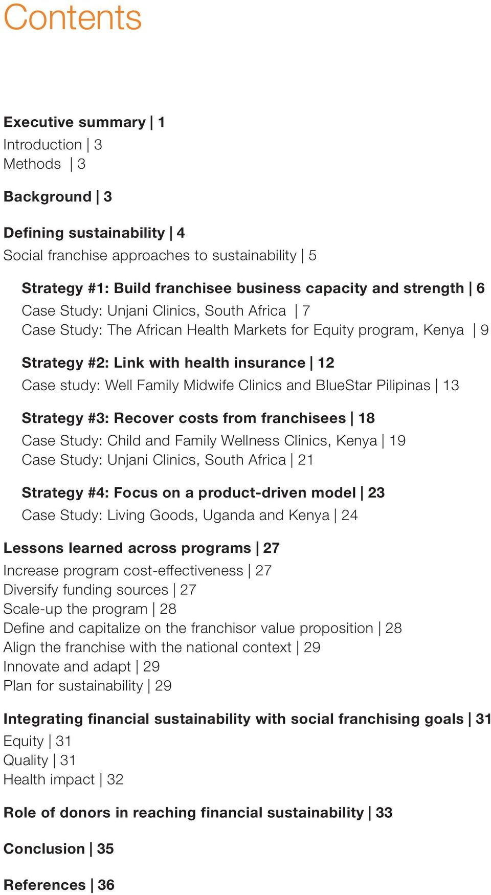 Clinics and BlueStar Pilipinas 13 Strategy #3: Recover costs from franchisees 18 Case Study: Child and Family Wellness Clinics, Kenya 19 Case Study: Unjani Clinics, South Africa 21 Strategy #4: Focus