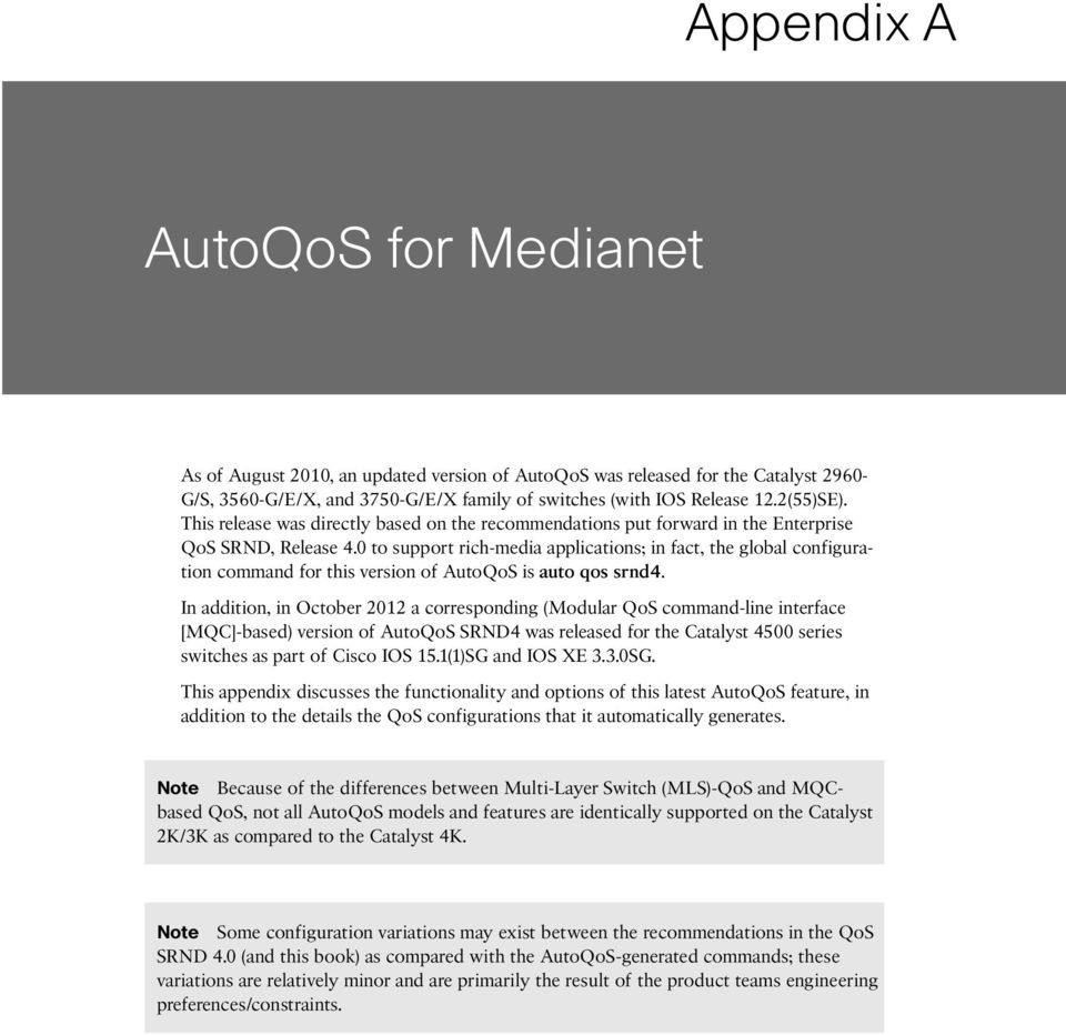0 to support rich-media applications; in fact, the global configuration command for this version of AutoQoS is auto qos srnd4.