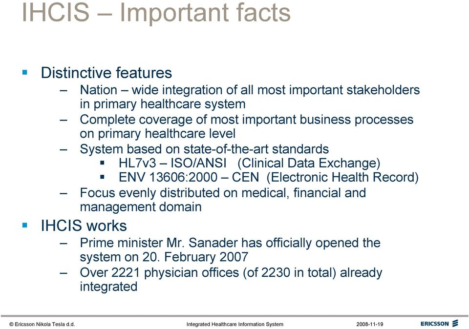 Data Exchange) ENV 13606:2000 CEN (Electronic Health Record) Focus evenly distributed on medical, financial and management domain IHCIS works