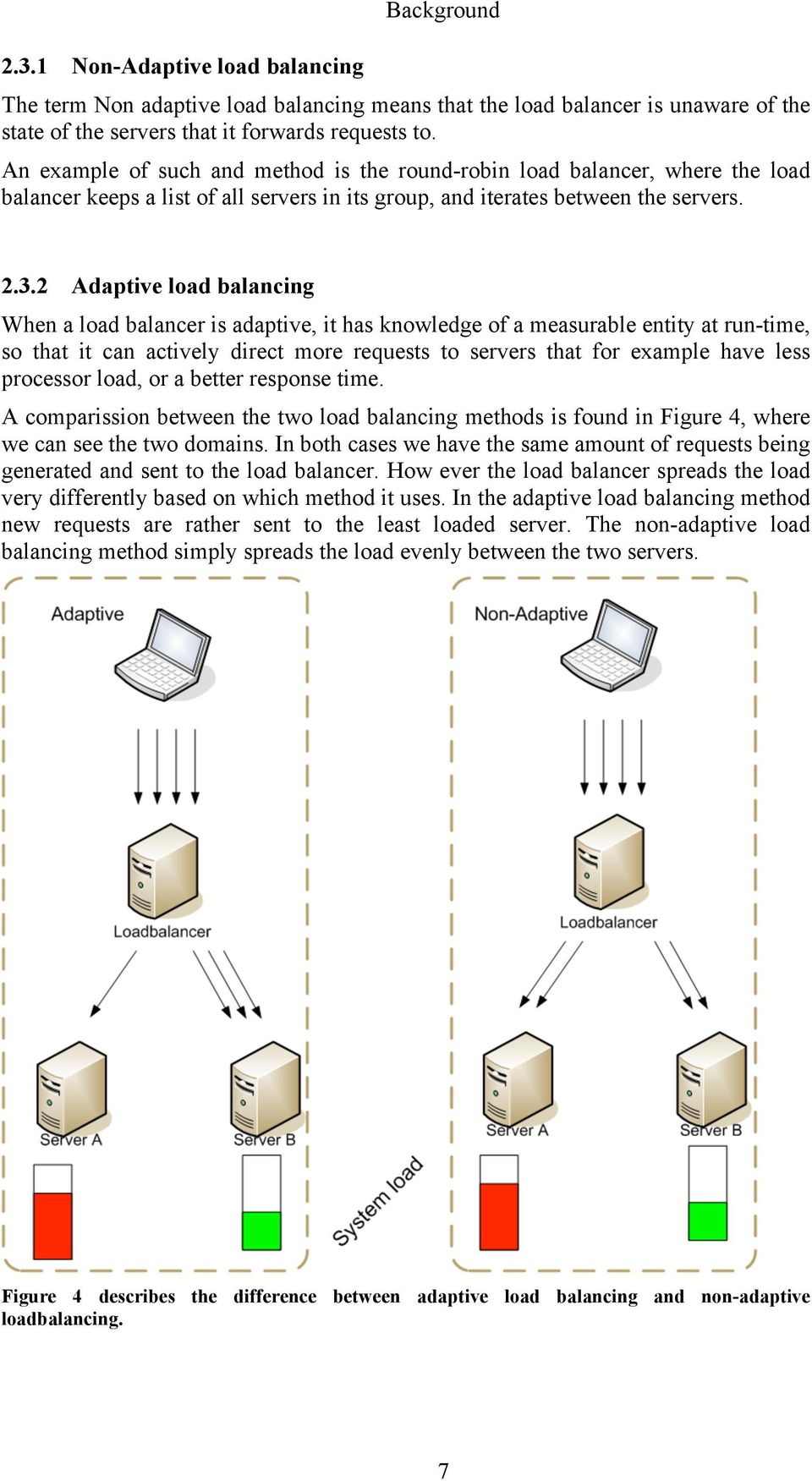 2 Adaptive load balancing When a load balancer is adaptive, it has knowledge of a measurable entity at run-time, so that it can actively direct more requests to servers that for example have less