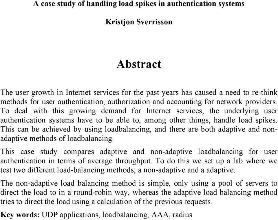 To deal with this growing demand for Internet services, the underlying user authentication systems have to be able to, among other things, handle load spikes.