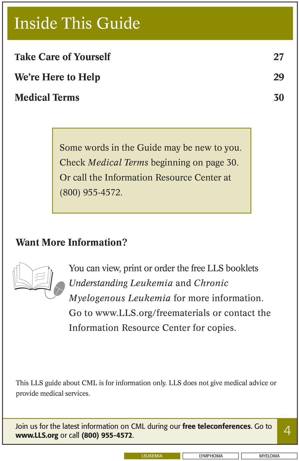 You can view, print or order the free LLS booklets Understanding Leukemia and Chronic Myelogenous Leukemia for more information. Go to www.lls.