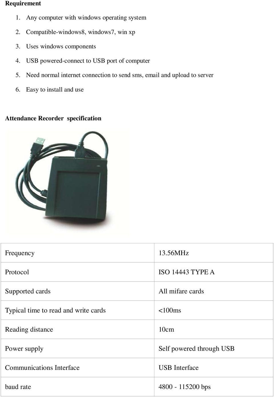Easy to install and use Attendance Recorder specification Frequency Protocol Supported cards Typical time to read and write cards Reading