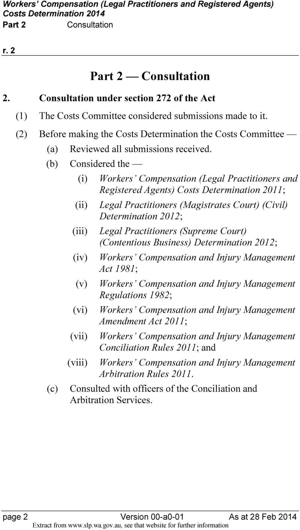 (b) Considered the (i) Workers Compensation (Legal Practitioners and Registered Agents) Costs Determination 2011; (ii) Legal Practitioners (Magistrates Court) (Civil) Determination 2012; (iii) Legal