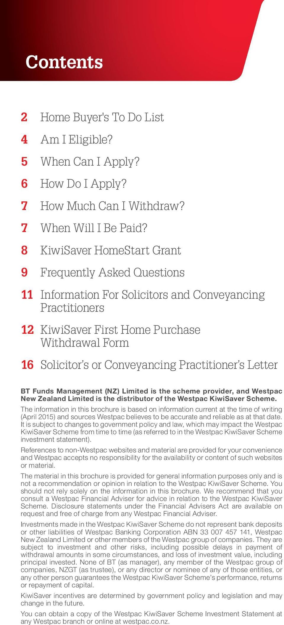 Practitioner s Letter BT Funds Management (NZ) Limited is the scheme provider, and Westpac New Zealand Limited is the distributor of the Westpac KiwiSaver Scheme.