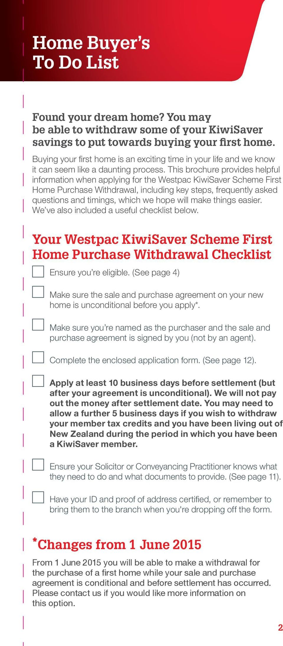 This brochure provides helpful information when applying for the Westpac KiwiSaver Scheme First Home Purchase Withdrawal, including key steps, frequently asked questions and timings, which we hope